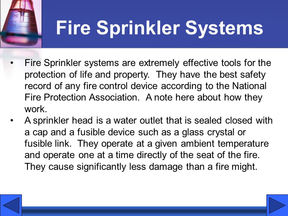 Fire Sprinkler Systems Fire Sprinkler systems are extremely effective tools for the protection of life and property.