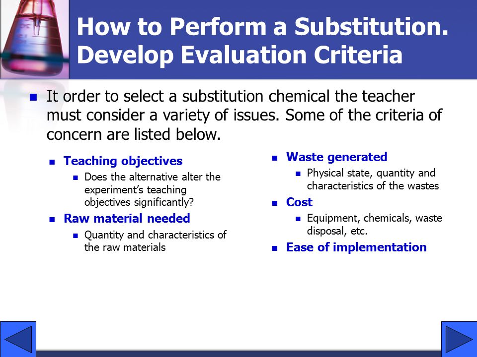 It order to select a substitution chemical the teacher must consider a variety of issues.