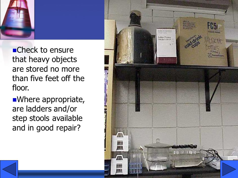 Check to ensure that heavy objects are stored no more than five feet off the floor.