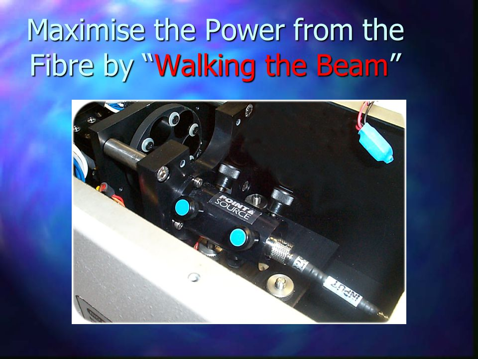 Maximise the Power from the Fibre by Walking the Beam