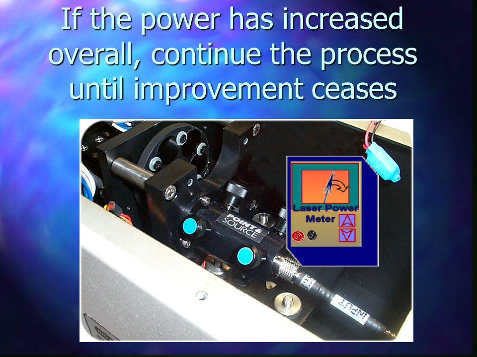 If the power has increased overall, continue the process until improvement ceases