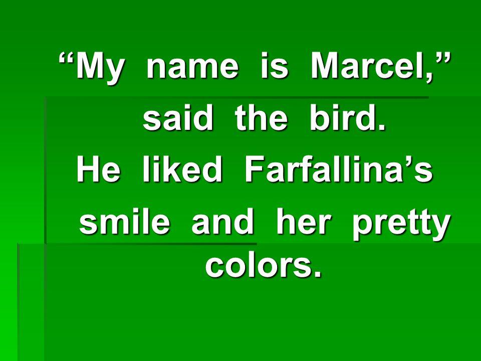 My name is Marcel, said the bird.said the bird.