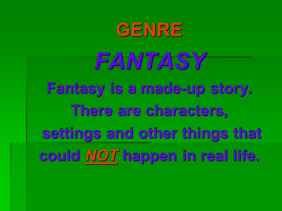 GENREFANTASY Fantasy is a made-up story.