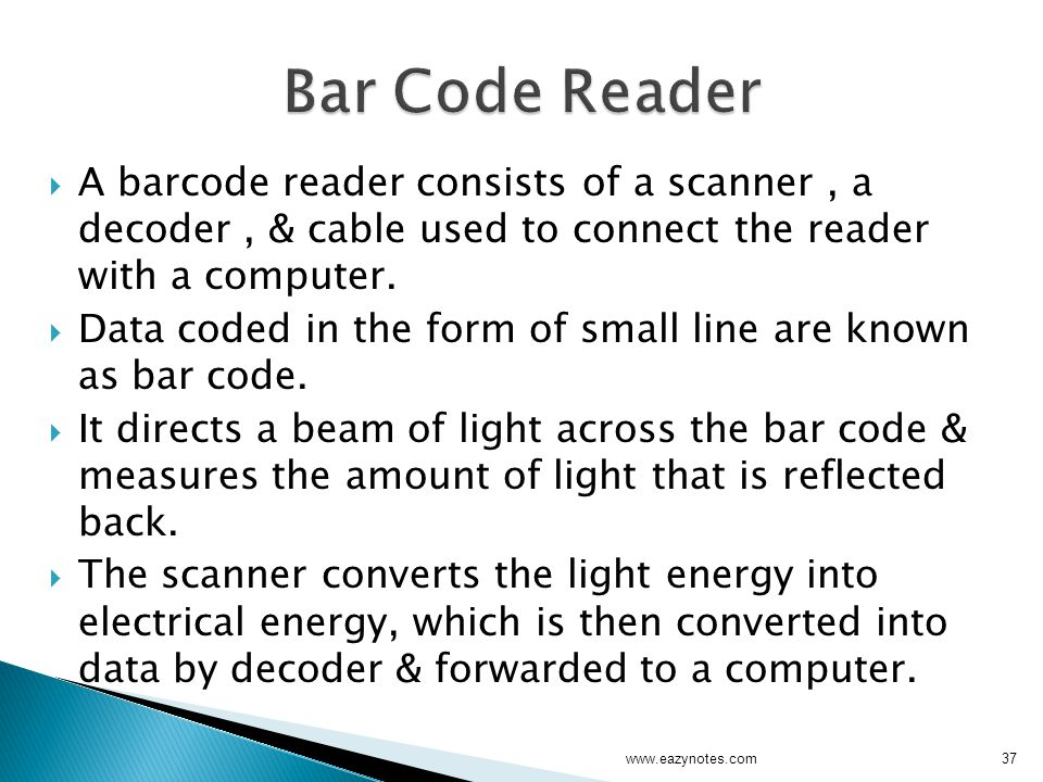  A barcode reader consists of a scanner, a decoder, & cable used to connect the reader with a computer.