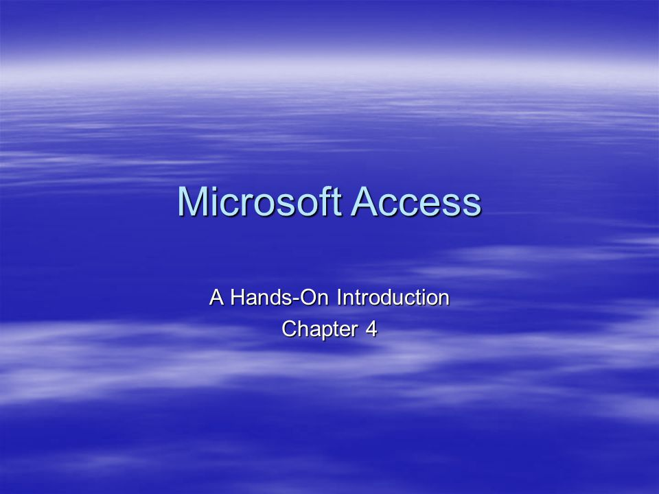 Microsoft Access A Hands-On Introduction Chapter 4