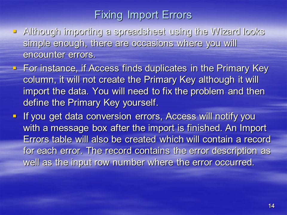 14 Fixing Import Errors  Although importing a spreadsheet using the Wizard looks simple enough, there are occasions where you will encounter errors.
