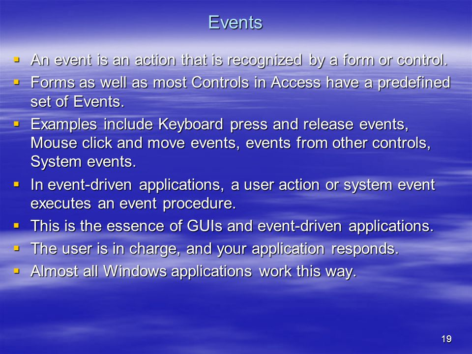 19 Events  An event is an action that is recognized by a form or control.