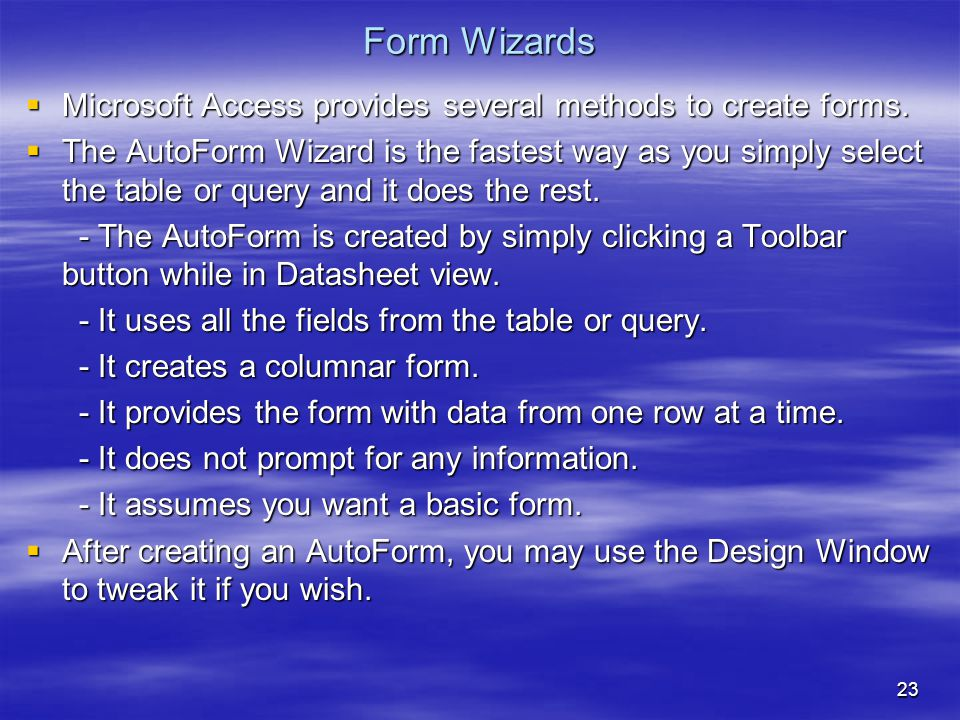 23 Form Wizards  Microsoft Access provides several methods to create forms.