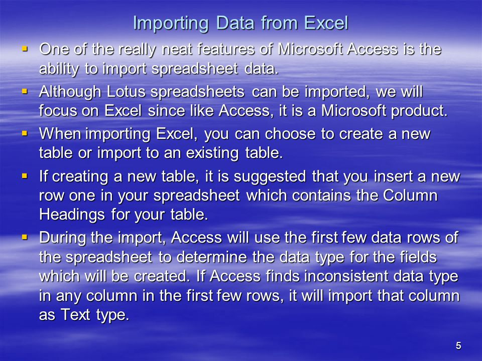 5 Importing Data from Excel  One of the really neat features of Microsoft Access is the ability to import spreadsheet data.