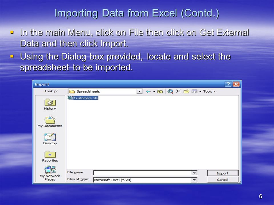 6 Importing Data from Excel (Contd.)  In the main Menu, click on File then click on Get External Data and then click Import.