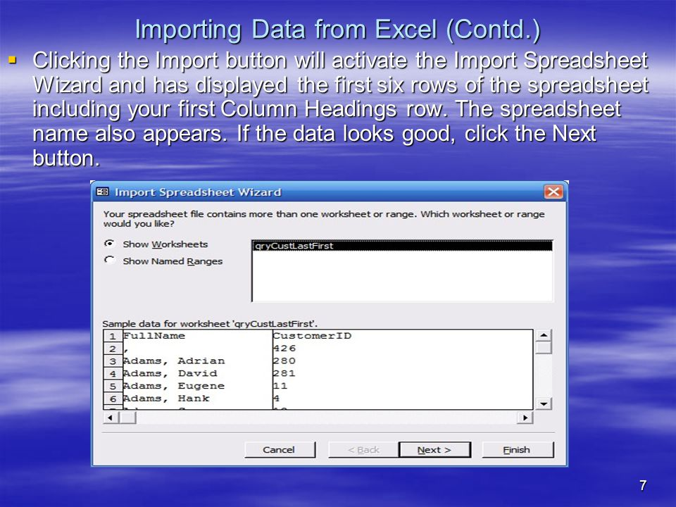 8 Importing Data from Excel (Contd.)  Notice that Access has determined that the first row in the spreadsheet contains Column Headings.