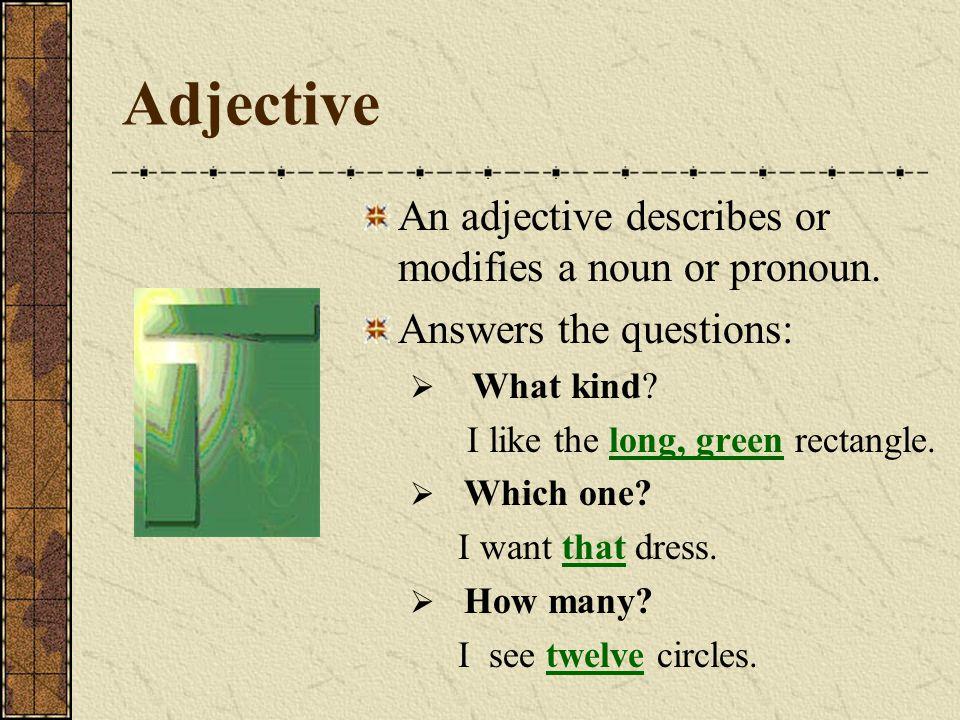 Adjective An adjective describes or modifies a noun or pronoun.