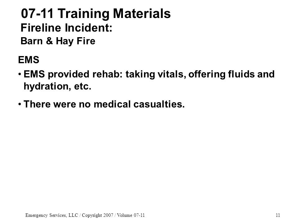 Emergency Services, LLC / Copyright 2007 / Volume 07-1111 EMS EMS provided rehab: taking vitals, offering fluids and hydration, etc.