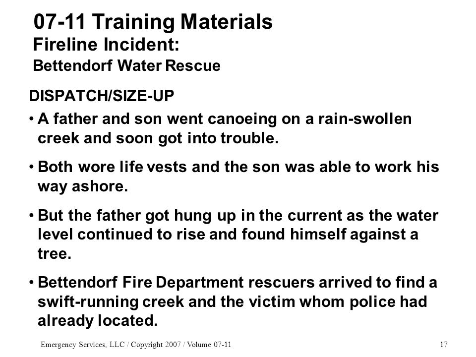 Emergency Services, LLC / Copyright 2007 / Volume 07-1117 DISPATCH/SIZE-UP A father and son went canoeing on a rain-swollen creek and soon got into trouble.