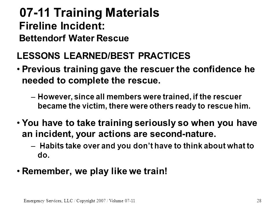 Emergency Services, LLC / Copyright 2007 / Volume 07-1128 LESSONS LEARNED/BEST PRACTICES Previous training gave the rescuer the confidence he needed to complete the rescue.