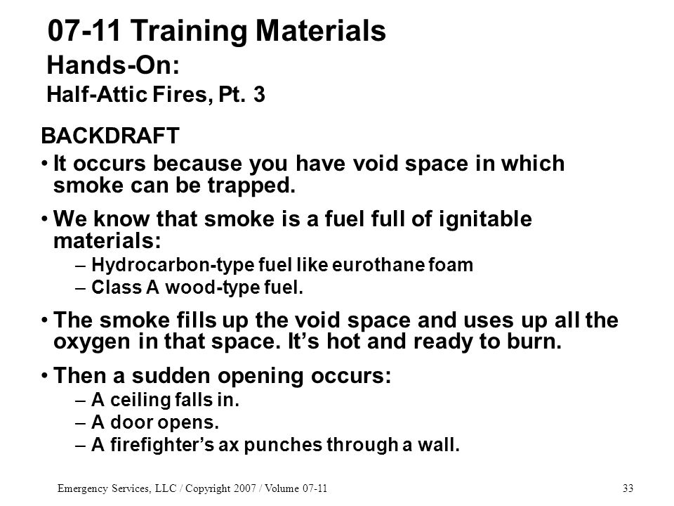 Emergency Services, LLC / Copyright 2007 / Volume 07-1133 BACKDRAFT It occurs because you have void space in which smoke can be trapped.