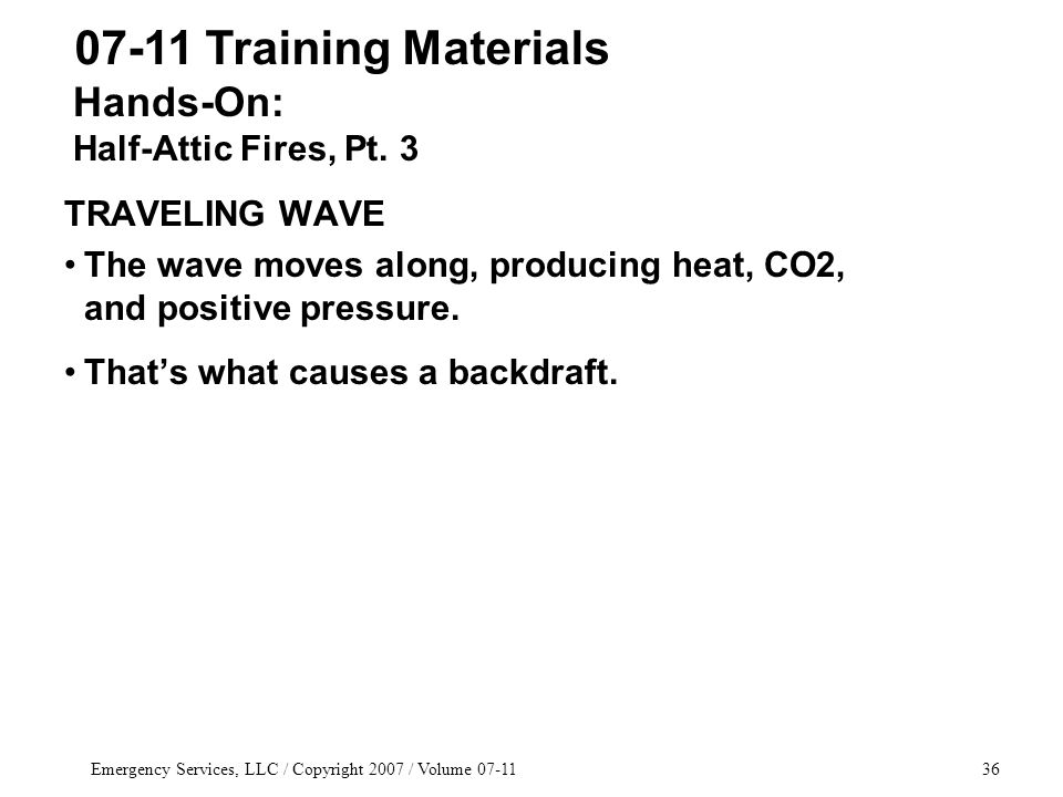 Emergency Services, LLC / Copyright 2007 / Volume 07-1136 TRAVELING WAVE The wave moves along, producing heat, CO2, and positive pressure.