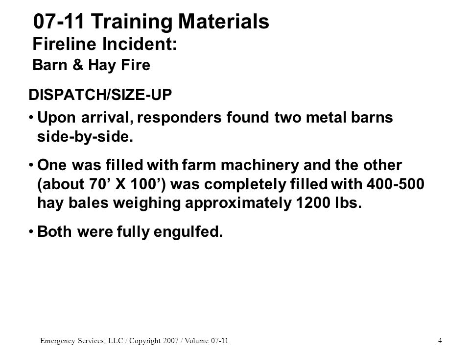 Emergency Services, LLC / Copyright 2007 / Volume 07-1115 LESSONS LEARNED/BEST PRACTICES Keep your head during a long fire such as this.
