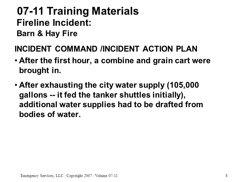 Emergency Services, LLC / Copyright 2007 / Volume 07-1149 07-11 Training Materials MAFT SAFETY PROCEDURES Two-in with two backups: –A nozzle person –A person behind the nozzle person –Two hose- minders behind them on each line in each evolution.