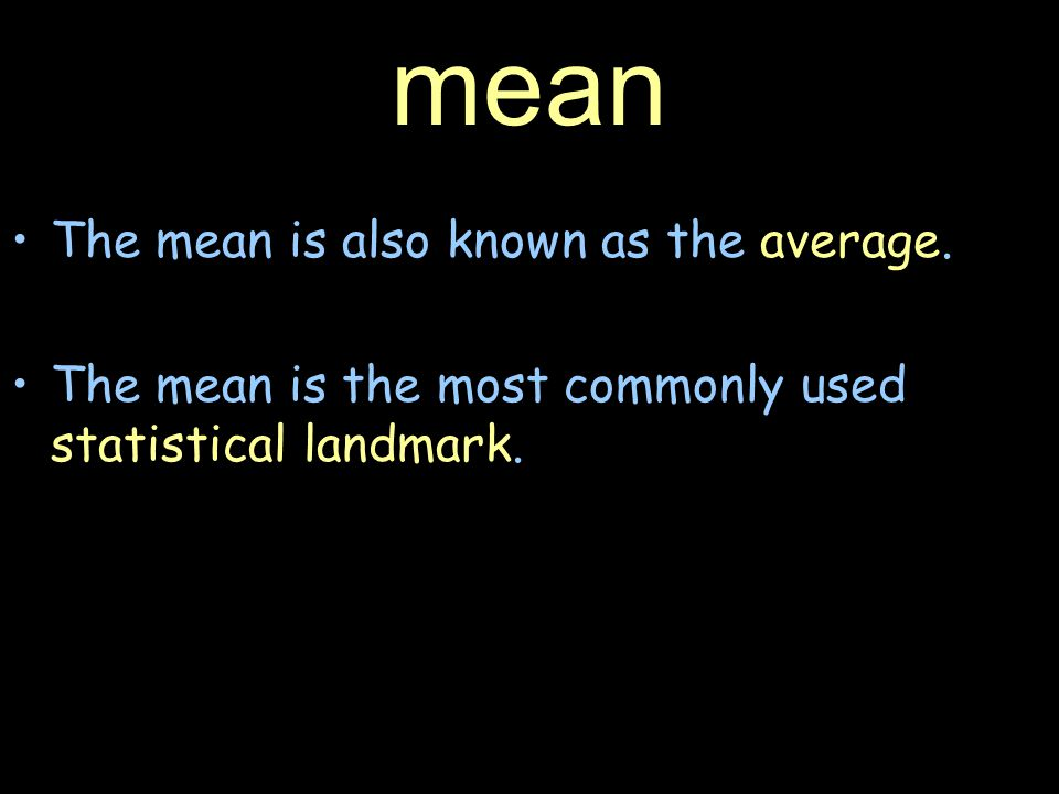 mean The mean is also known as the average.