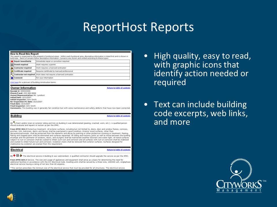 ReportHost Report Writing System in partnership with Cityworks Management TM Customized mobile software for recording rental property inspection findings in the field Reports are published and stored on the ReportHost website