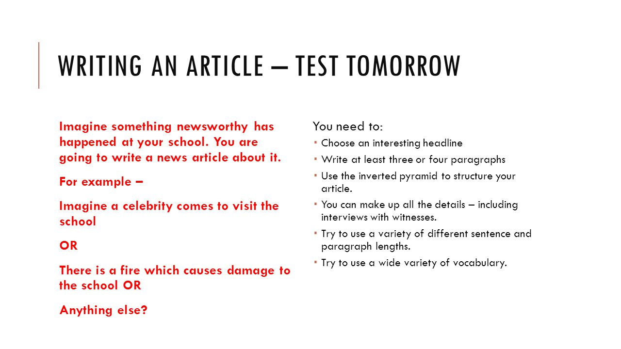 WRITING AN ARTICLE – TEST TOMORROW Imagine something newsworthy has happened at your school.