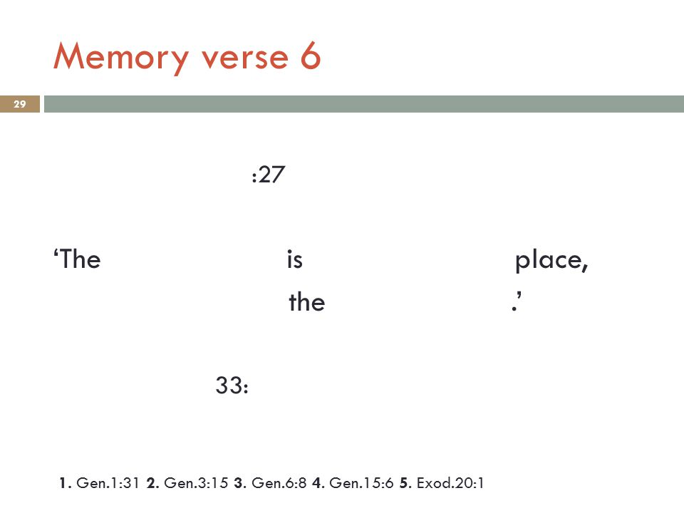 Memory verse 6 29 :27 'The is place, the.' 33: 1. Gen.1:31 2.