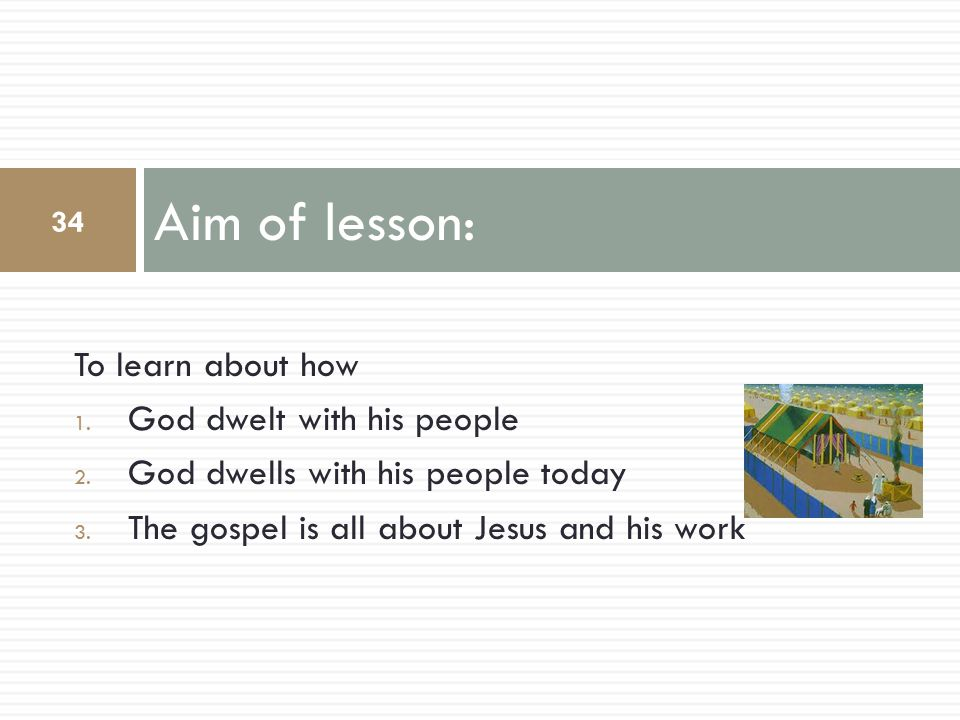 Aim of lesson: 34 To learn about how 1.God dwelt with his people 2.