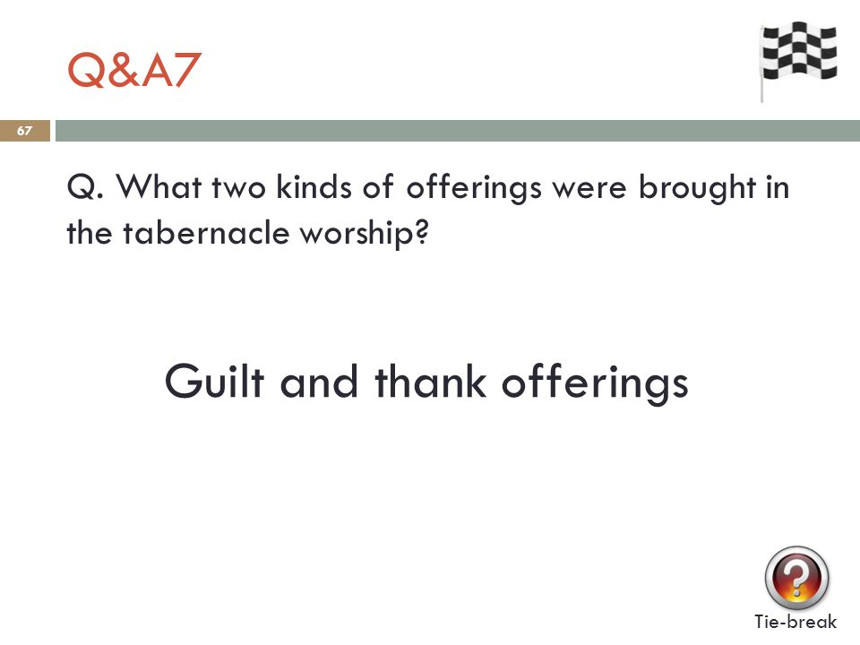Q&A7 67 Q.What two kinds of offerings were brought in the tabernacle worship.