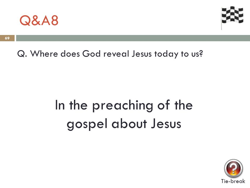 Q&A8 69 Q.Where does God reveal Jesus today to us.