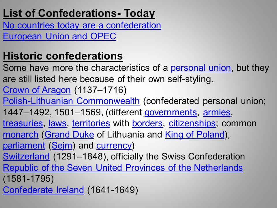 List of Confederations- Today No countries today are a confederation European Union and OPEC Historic confederations Some have more the characteristic