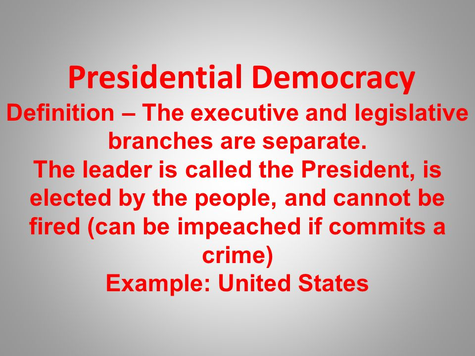 Presidential Democracy Definition – The executive and legislative branches are separate.