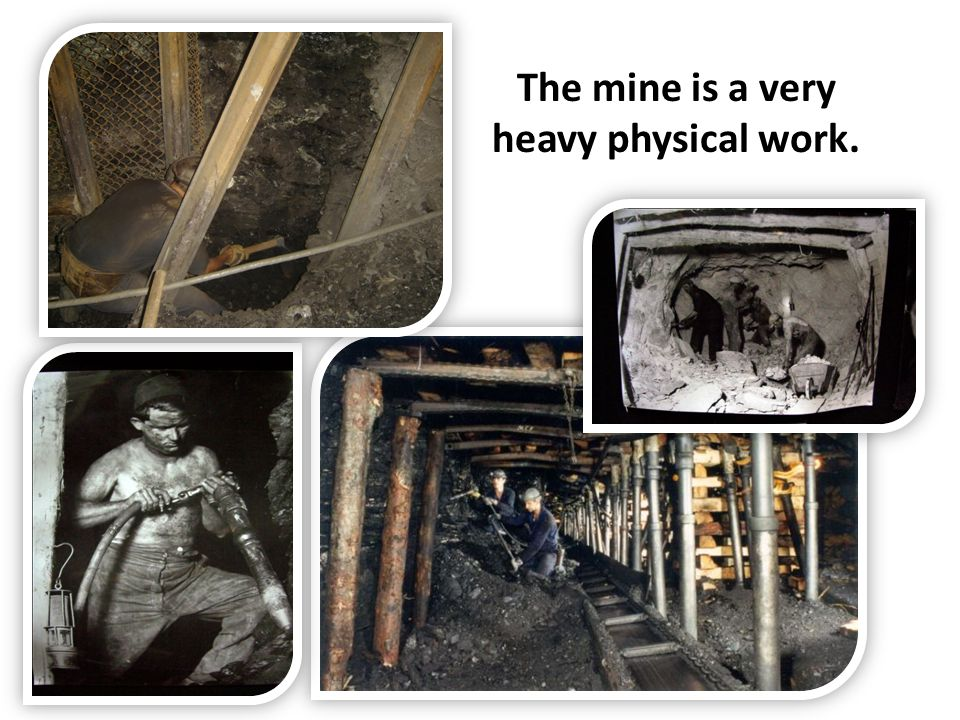 The mine is a very heavy physical work.