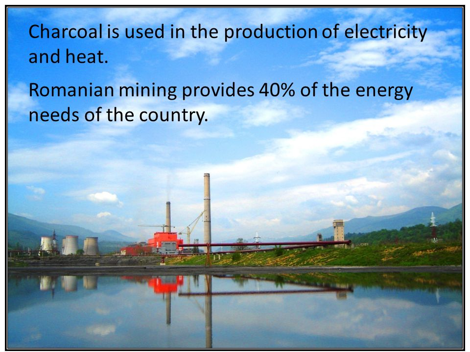 Charcoal is used in the production of electricity and heat.