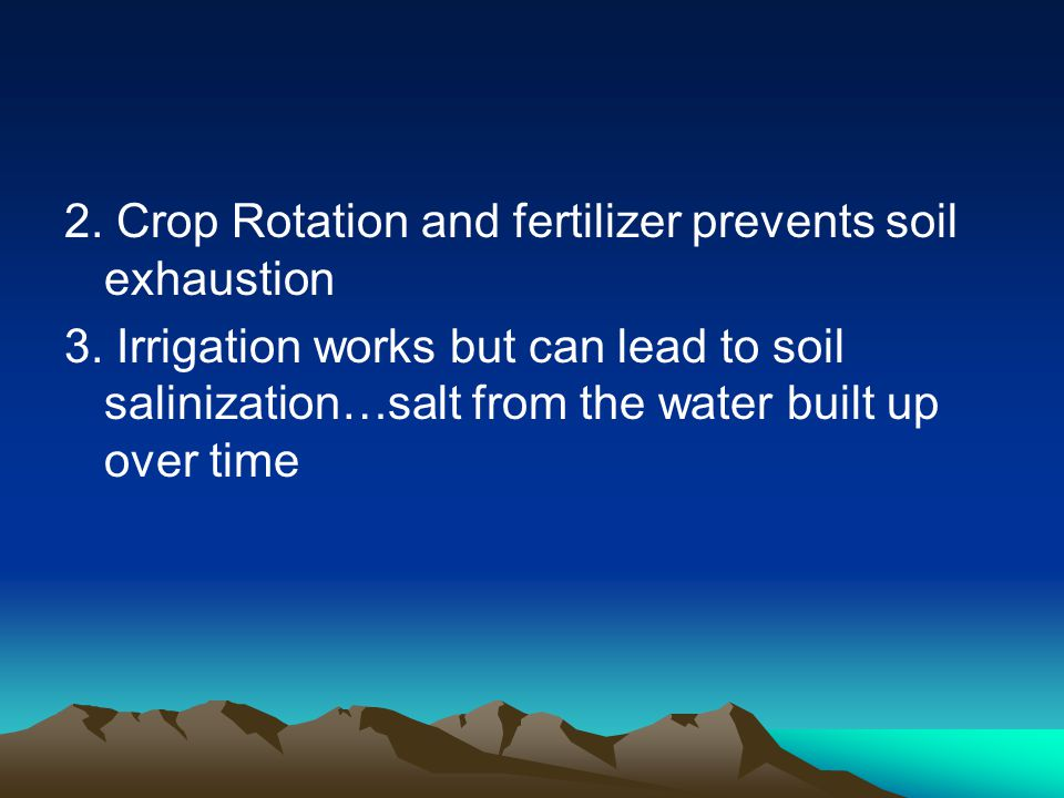 2. Crop Rotation and fertilizer prevents soil exhaustion 3.
