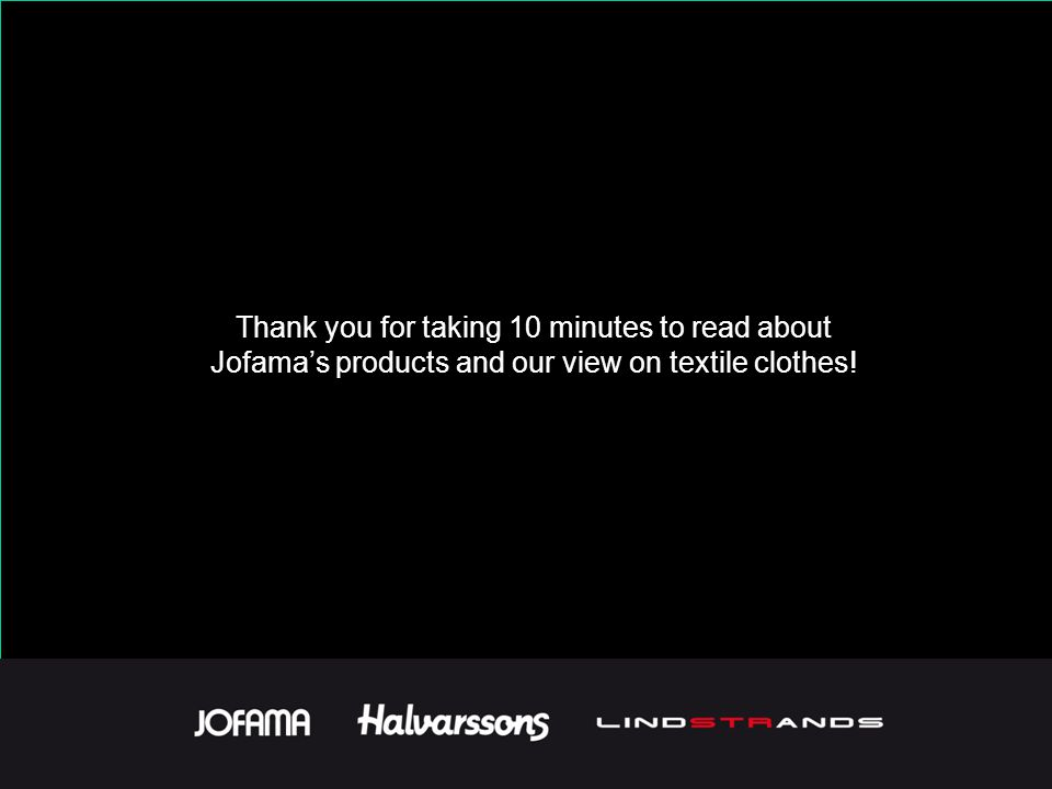 Thank you for taking 10 minutes to read about Jofama's products and our view on textile clothes!