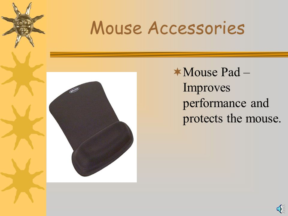 Types of Mice  Wheel Mouse – The wheel is an additional accessory placed between two buttons found in a mouse.