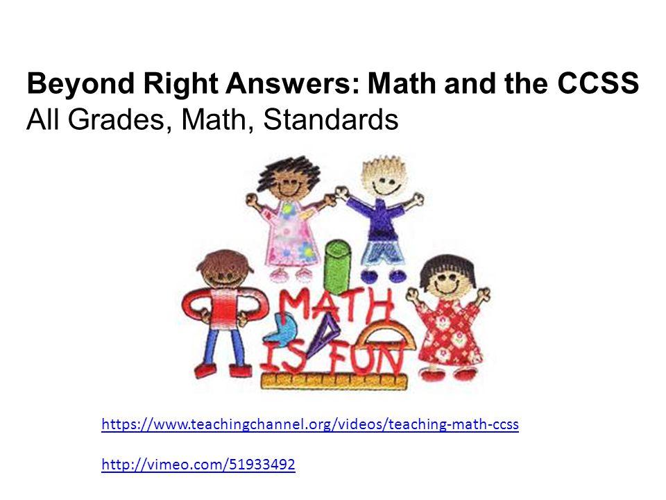 Beyond Right Answers: Math and the CCSS All Grades, Math, Standards https://www.teachingchannel.org/videos/teaching-math-ccss http://vimeo.com/5193349