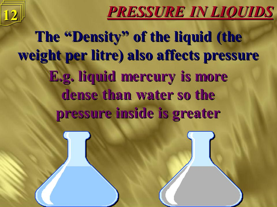 PRESSURE IN LIQUIDS 11 This is why dams are wider at the bottom than the top This is why dams are wider at the bottom than the top