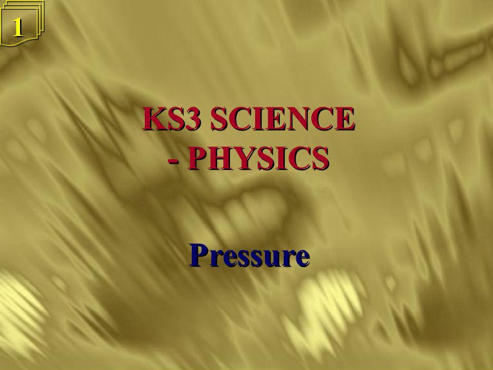 1 1 KS3 SCIENCE - PHYSICS KS3 SCIENCE - PHYSICS Pressure
