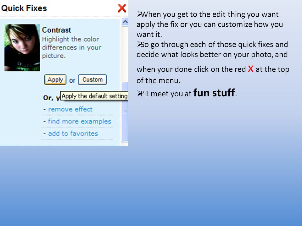  When you get to the edit thing you want apply the fix or you can customize how you want it.