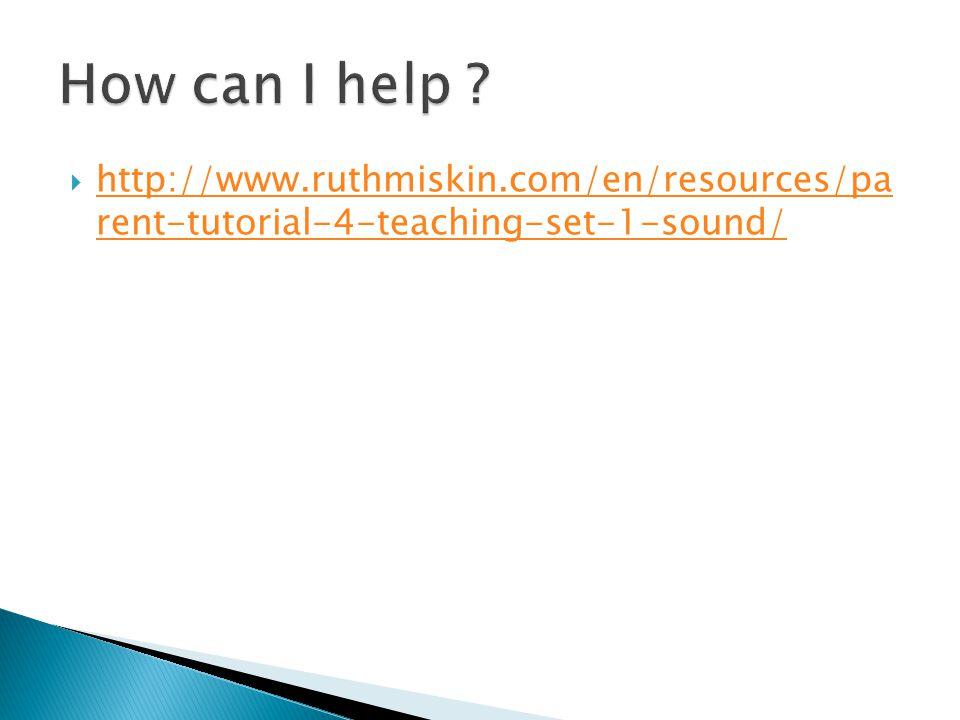  http://www.ruthmiskin.com/en/resources/pa rent-tutorial-4-teaching-set-1-sound/ http://www.ruthmiskin.com/en/resources/pa rent-tutorial-4-teaching-s