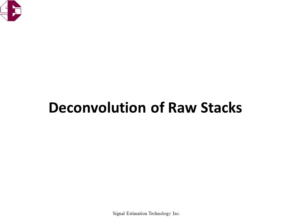 Signal Estimation Technology Inc. Deconvolution of Raw Stacks