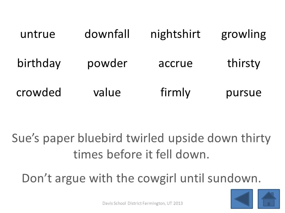 untrue downfallnightshirtgrowling birthdaypowderaccruethirsty crowdedvaluefirmlypursue Sue's paper bluebird twirled upside down thirty times before it