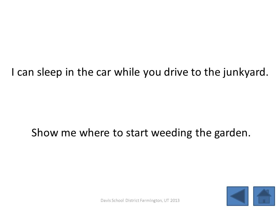 I can sleep in the car while you drive to the junkyard. Show me where to start weeding the garden. Davis School District Farmington, UT 2013