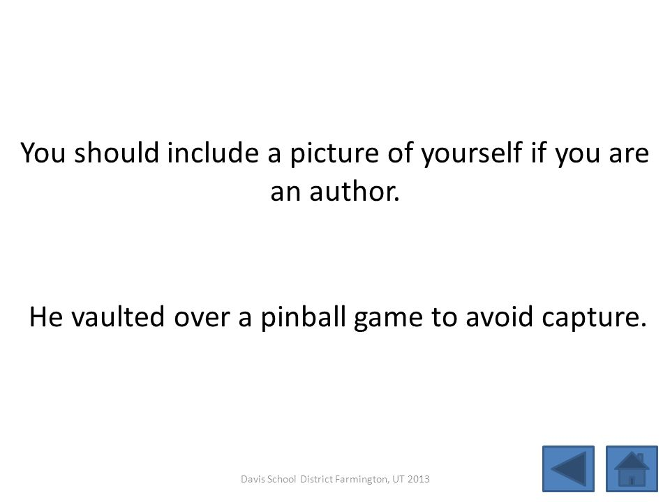You should include a picture of yourself if you are an author. He vaulted over a pinball game to avoid capture. Davis School District Farmington, UT 2