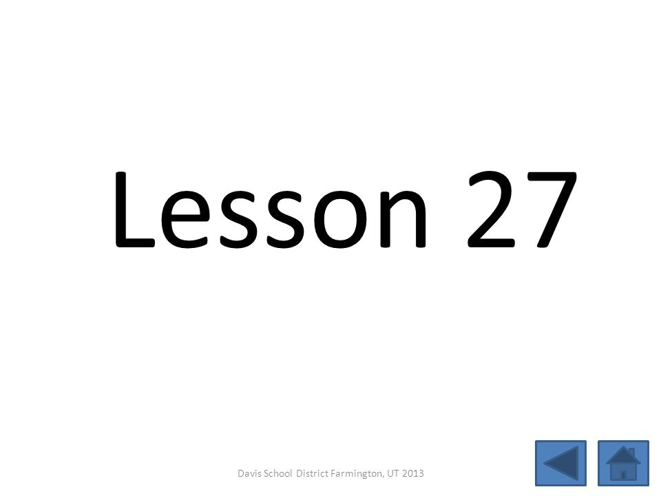 Lesson 27 Davis School District Farmington, UT 2013