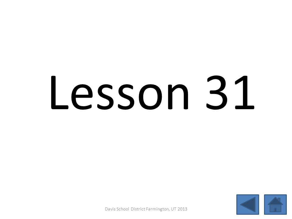 Lesson 31 Davis School District Farmington, UT 2013