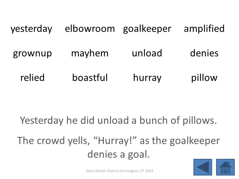 yesterday elbowroomgoalkeeperamplified grownupmayhemunloaddenies reliedboastfulhurraypillow Yesterday he did unload a bunch of pillows. The crowd yell
