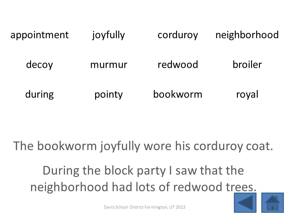 appointmentjoyfullycorduroyneighborhood decoymurmurredwoodbroiler duringpointybookwormroyal The bookworm joyfully wore his corduroy coat. During the b